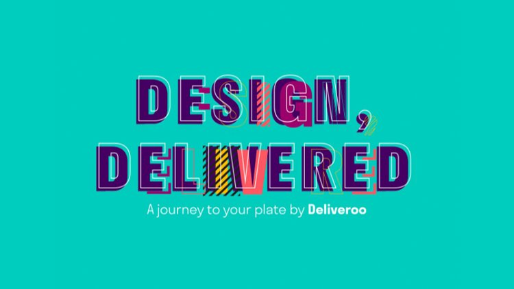 Design, Delivered - A journey to your plate by Deliveroo